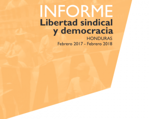 INFORME Libertad sindical y democracia HONDURAS Febrero 2017 – Febrero 2018